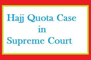 Hajj Quota Case in Supreme Court - Hajj balloting new date